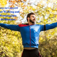How to Convert Your Walking and Running into Meditations
