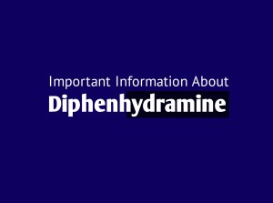 Important Information About Diphenhydramine