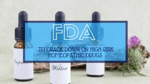 FDA to Crack down On High-Risk Homeopathic Drugs