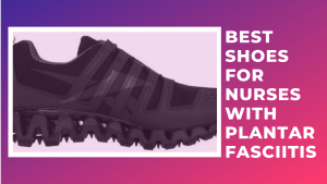 10 Best Shoes for Nurses with Plantar Fasciitis (Helpful Review)