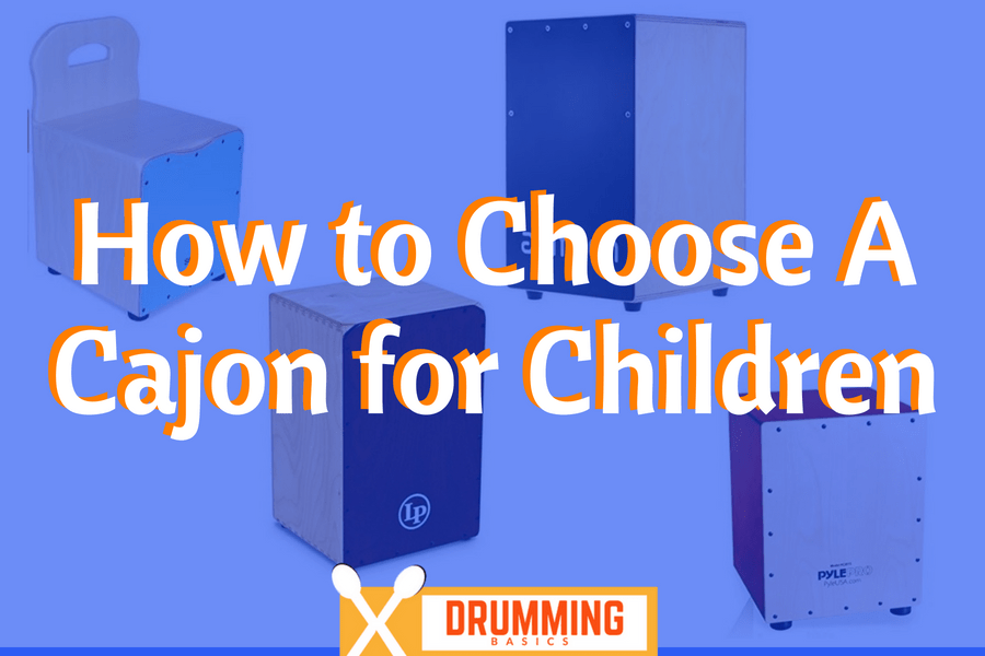 How to Choose a Cajon for Children