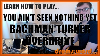 """You Ain't Seen Nothing Yet"" - (Bachman Turner Overdrive) Full-Song Video Drum Lesson Notation Chart Transcription Sheet Music Drum Lesson"