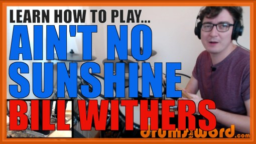 """Ain't No Sunshine"" - (Bill Withers) Full-Song Video Drum Lesson Notation Chart Transcription Sheet Music Drum Lesson"