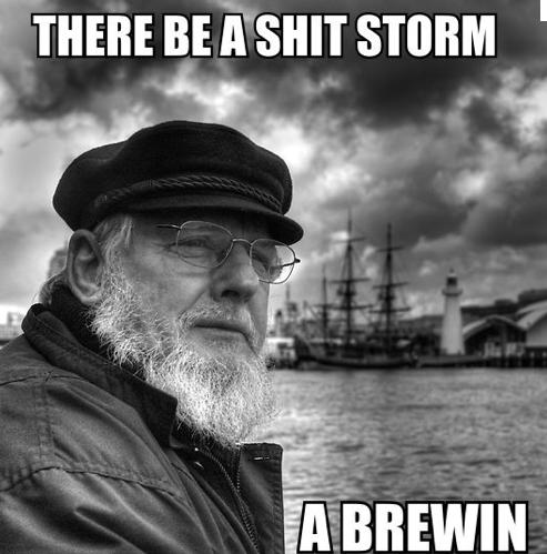 There be a shit storm a brewin