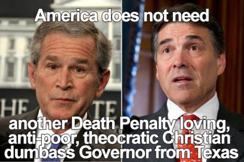america does not need another death penalty loving anit poor tehocratic christian dumbass Governor from texas america does not need another death penalty loving, anit poor, tehocratic christian dumbass Governor from texas