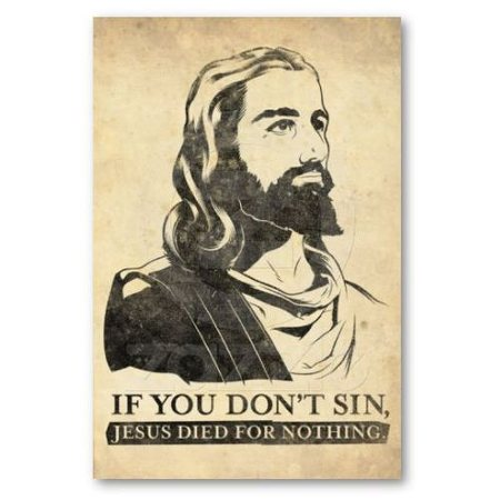 if you dont sin – jesus died for nothing