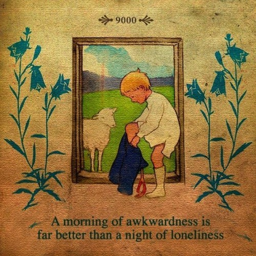 a morning of awkwardness is far better than a night of loneliness 500x500 a morning of awkwardness is far better than a night of loneliness