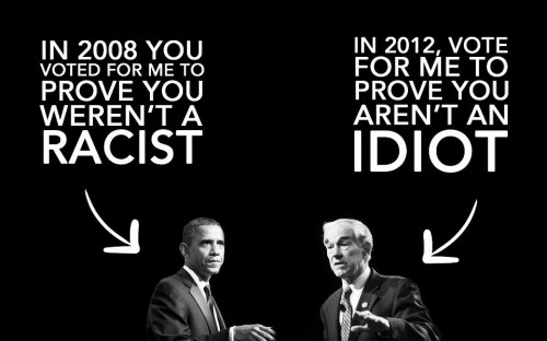 2008 proved you were not racist 2012 prove you are not an idiot 500x312 2008 proved you were not racist   2012 prove you are not an idiot