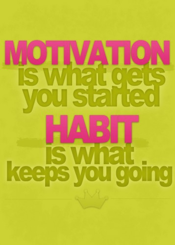 motivation is what gets you started habit is what keeps you going 357x500 motivation is what gets you started   habit is what keeps you going