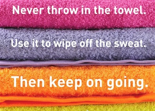 never throw in the towel never throw in the towel