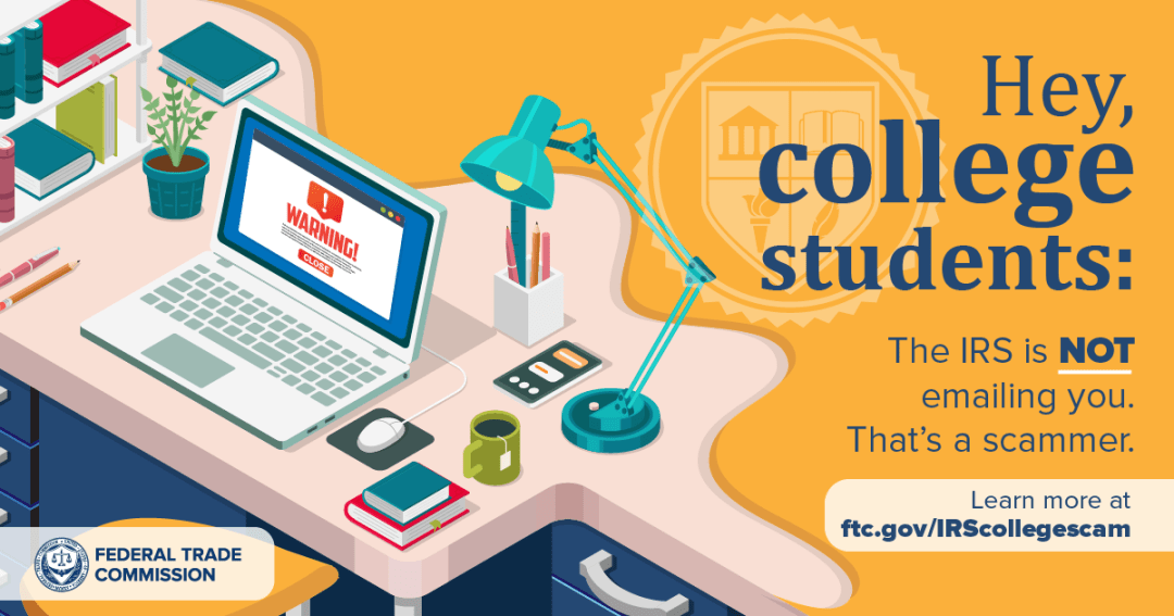 Hey College Students: The IRS is NOT emailing you. That's a scammer. Learn more: ftc.gov/IRScollegescam