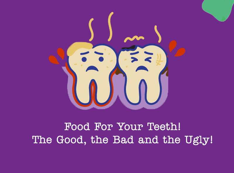 Food For Your Teeth The Good, the Bad and the Ugly!
