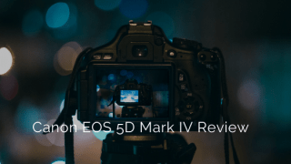 Canon EOS 5D Mark IV Review- Hottest camera ever