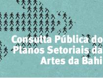 Aberta consulta pública para os Planos Setoriais das Artes da Bahia