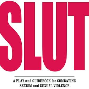 SLUT the Play