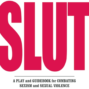 SLUT the Play