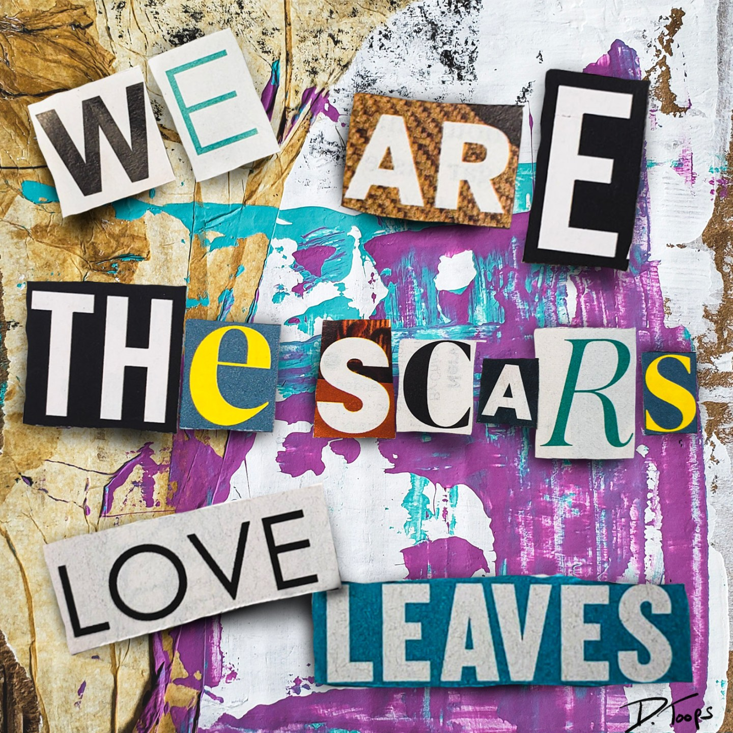 We are the scars love leaves…