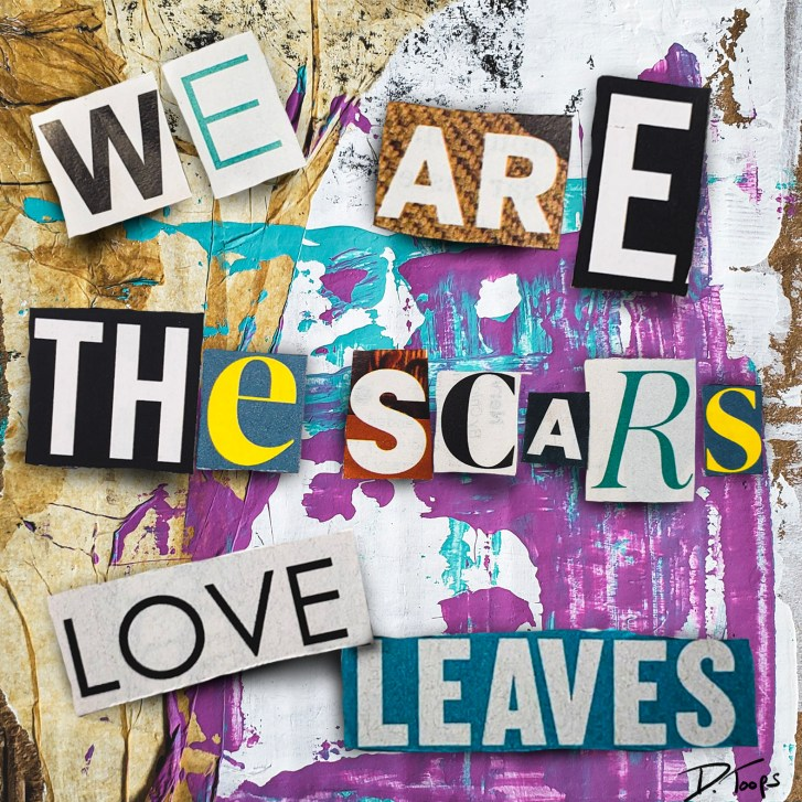 we are the scars love leaves - original art by Duane Toops