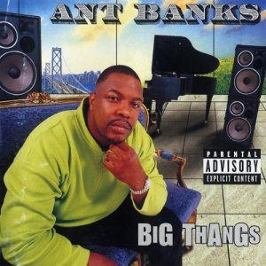 Ant-Banks-Big-Thangs