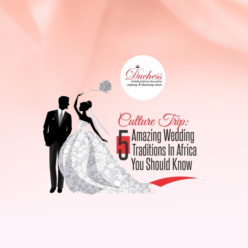Culture Trip: 5 Amazing Wedding Traditions In Africa You Should Know