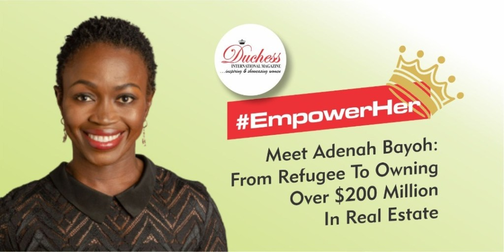 #EmpowerHer Meet Adenah Bayoh: From Refugee To Owning Over $200 Million In Real Estate