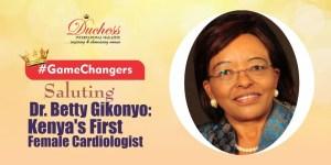 #GameChangers Saluting Dr. Betty Gikonyo: Kenya's First Female Cardiologist