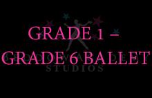 GRADE 1 – GRADE 6 BALLET