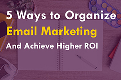 5 Ways to Organize Email Marketing To Achieve Higher ROI - Duct Tape Marketing
