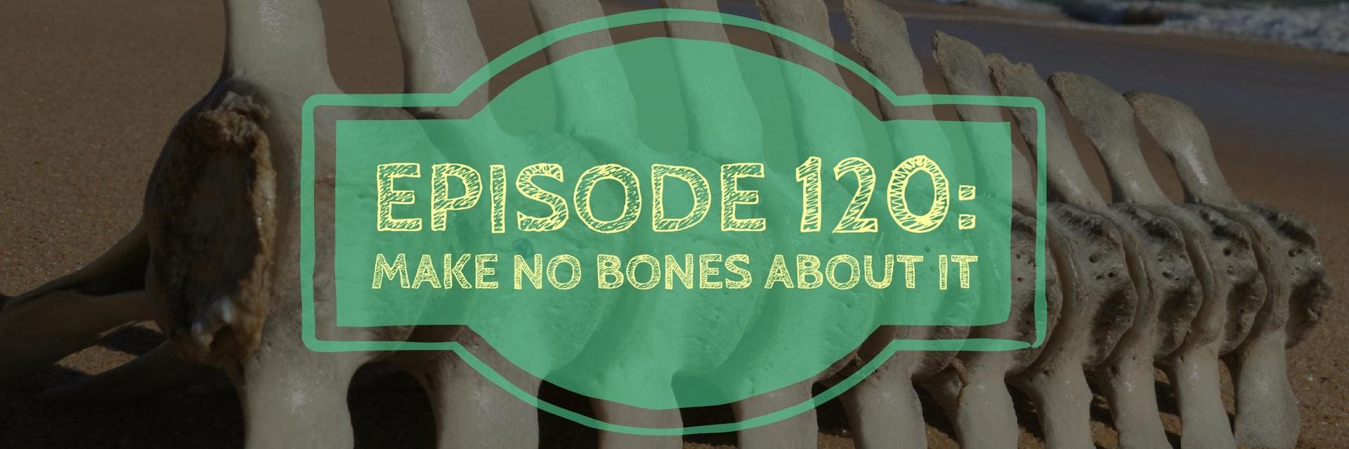 Episode 120: Make No Bones About It