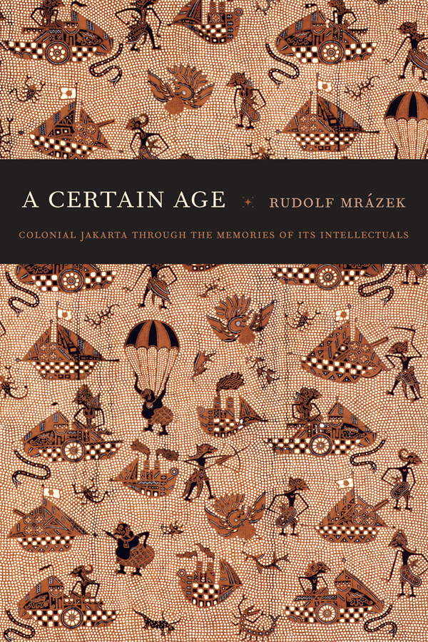 """Book Cover for """"A Certain Age: Colonial Jakarta Through the Memories of Its Intellectuals"""" by Rudolf Mrázek"""