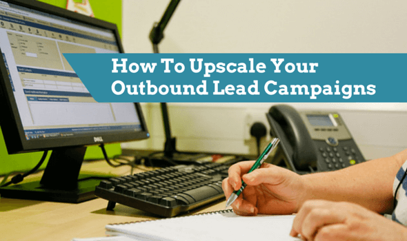 How To Upscale Your Outbound Lead Campaigns with Telemarketing: 5 Things To Consider