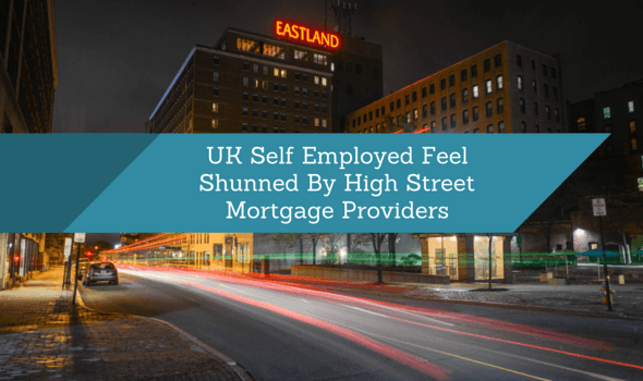 New Data Shows UK Self Employed Feel Shunned By High Street Mortgage Providers