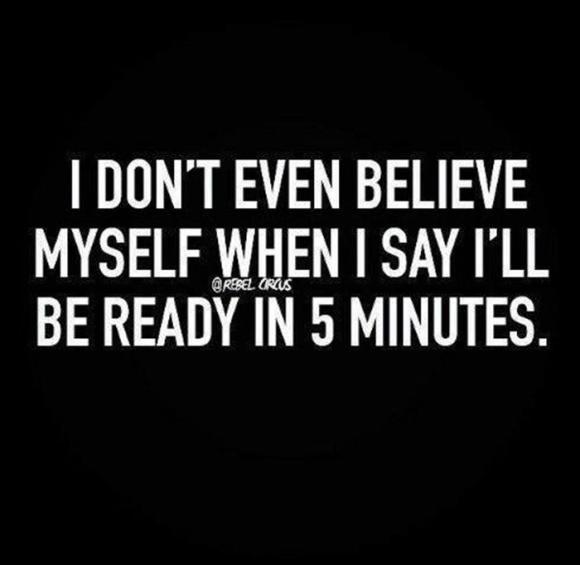 I'll be ready infive minutes