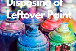 How To Dispose Leftover Paint in Austin