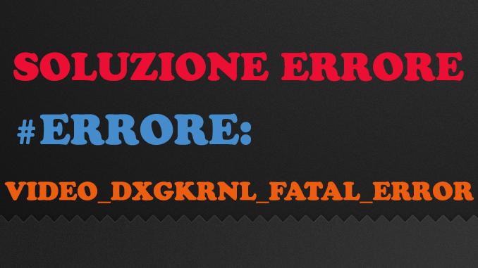 Errore video dxgkrnl fatal error