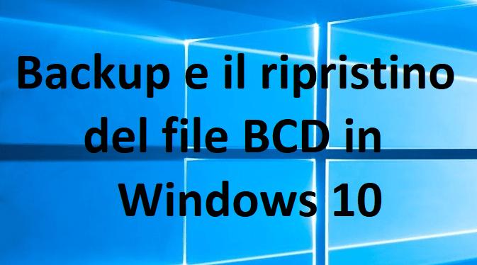Come eseguire il backup e il ripristino del file bcd in windows 10