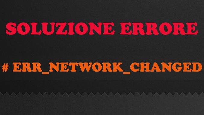 Windows 10 errore err network changed in chrome