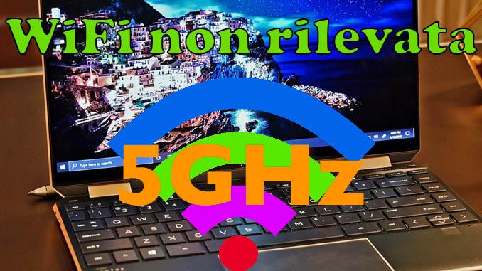Portatile non rileva la rete wifi 5ghz ma solo 2.4ghz