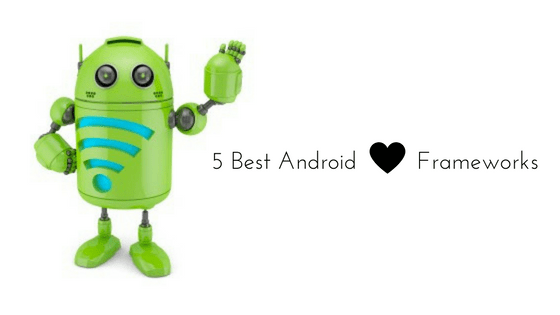 5 Best Android Frameworks for Android App Development