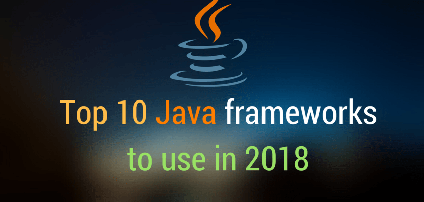 Top 10 Java frameworks to use in 2018