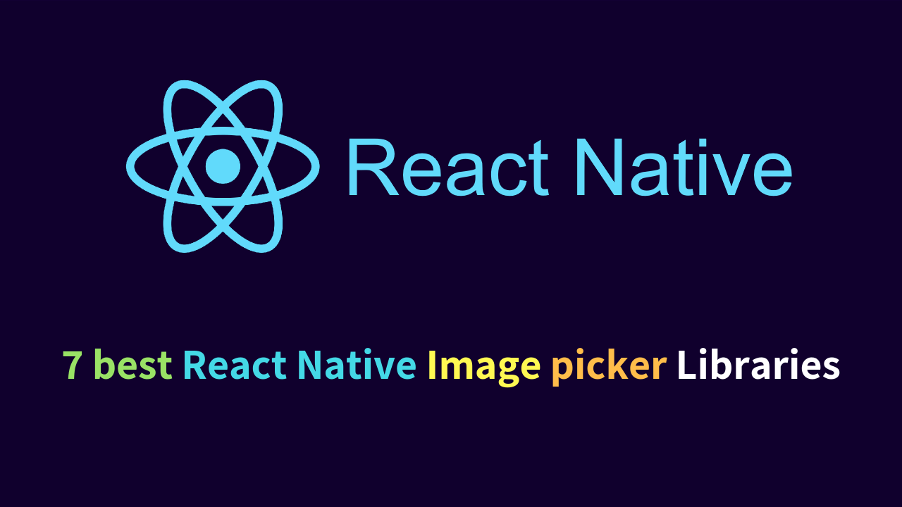 7 best React Native image picker Libraries ( NEW )