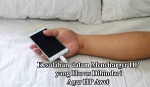 kesalahan ketika mengecas ponsel