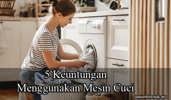 Keuntungan Menggunakan Mesin Cuci