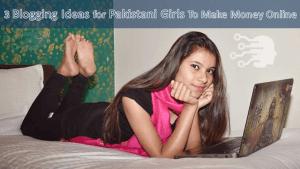 Pakistani girls blogging idea make money online
