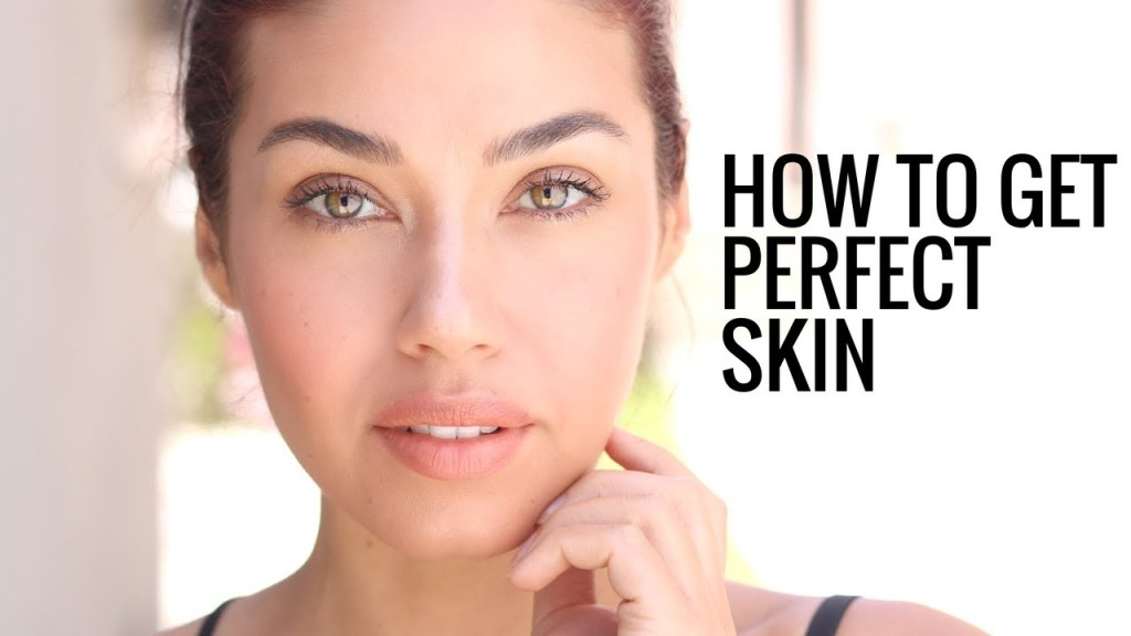 How to get the perfect skin