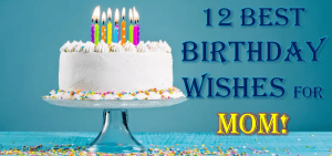 12 best birthday wishes for mom