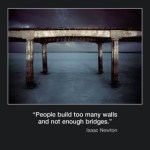 Picture of the week #35 : People build too many walls and not enough bridges