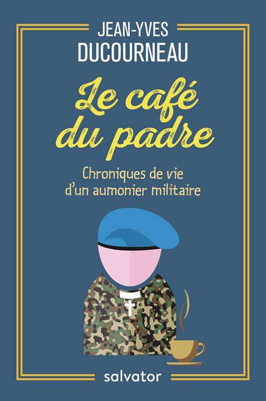Le café du padre - Chroniques de vie d´un aumonier militaire