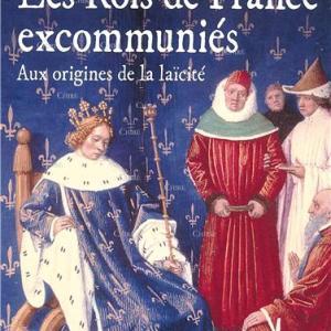 Les Rois de France excommuniés - Aux origines de la laïcité