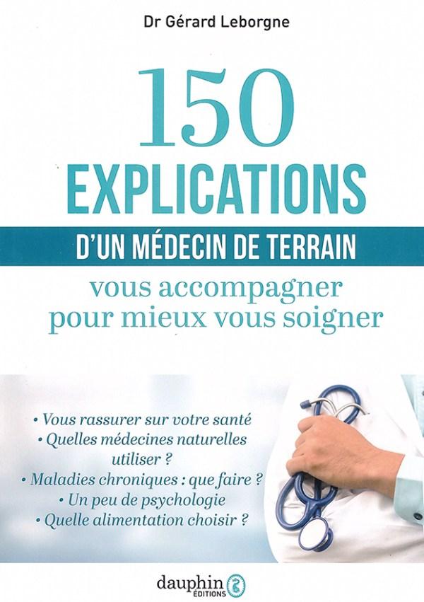 150 explications d'un médecin de terrain - Vous accompagner pour mieux vous soigner - Ce livre n'a pas la prétention de remplacer une consultation